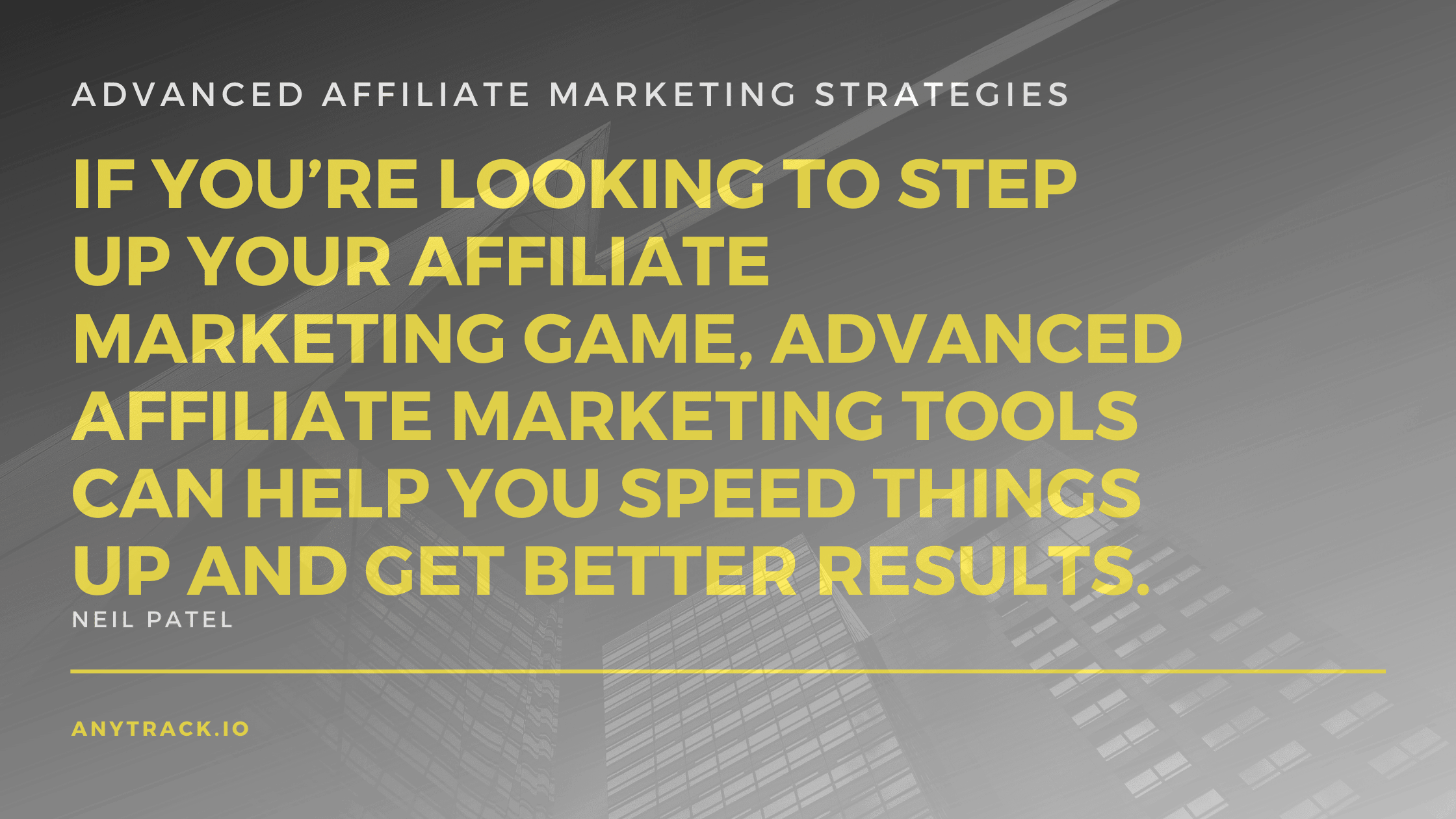 neil patel quote about advanced affiliate marketing strategies